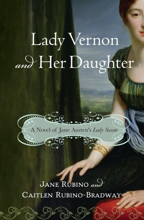 Lady Vernon and Her Daughter: A Novel of Jane Austen's Lady Susan (2009)