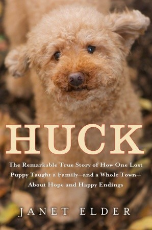 Huck: The Remarkable True Story of How One Lost Puppy Taught a Family - and a Whole Town - About Hope and Happy Endings (2010)