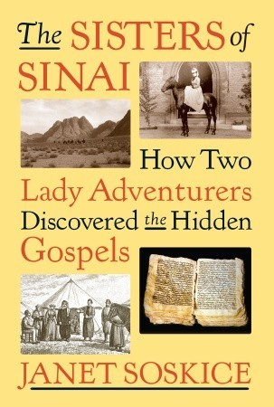 The Sisters of Sinai: How Two Lady Adventurers Discovered the Hidden Gospels (2009)