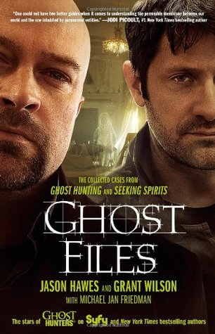 Ghost Files: The Collected Cases from Ghost Hunting and Seeking Spirits (2011)