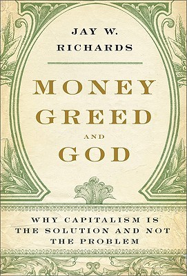 Money, Greed, and God: Why Capitalism Is the Solution and Not the Problem (2009)