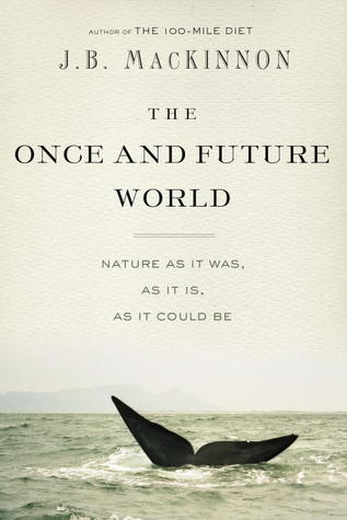 The Once and Future World: Nature As It Was, As It Is, As It Could Be (2013)