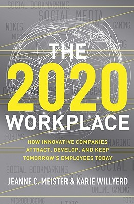 The 2020 Workplace: How Innovative Companies Attract, Develop, and Keep Tomorrow's Employees Today (2010)
