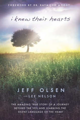 I Knew Their Hearts: The Amazing True Story of Jeff Olsen's Journey Beyond the Veil to Learn the Silent Language of the Heart (2012)