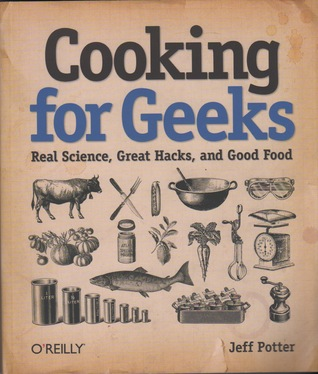 Cooking for Geeks: Real Science, Great Hacks, and Good Food (2010)