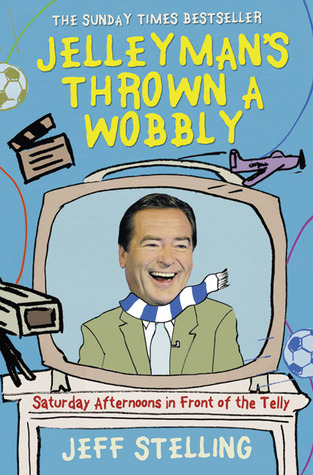 Jellyman's Thrown a Wobbly: Saturday Afternoons in Front of the Telly (2010)