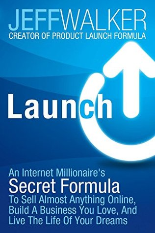 Launch: An Internet Millionaire's Secret Formula to Sell Almost Anything Online, Build a Business You Love, and Live the Life of Your Dreams (2014)