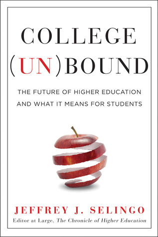 College Unbound: The Future of Higher Education and What It Means for Students (2013)