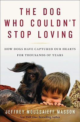 The Dog Who Couldn't Stop Loving: How Dogs Have Captured Our Hearts for Thousands of Years (2010)