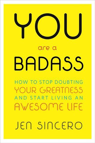 You Are a Badass: How to Stop Doubting Your Greatness and Start Living an Awesome Life (2013)