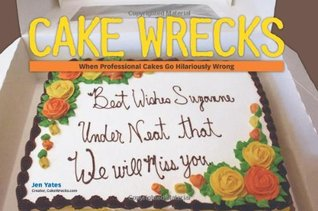 Cake Wrecks: When Professional Cakes Go Hilariously Wrong (2009)