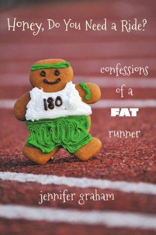 Honey, Do You Need a Ride? Confessions of a Fat Runner (2012)