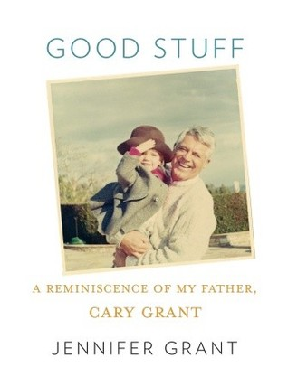 Good Stuff: A Reminiscence of My Father, Cary Grant (2011)