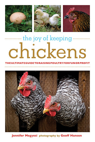 The Joy of Keeping Chickens: The Ultimate Guide to Raising Poultry for Fun or Profit (2009)