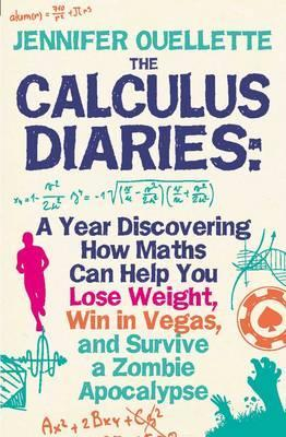 Calculus Diaries: A Year Discovering How Maths Can Help You Lose Weight, Win in Vegas and Survive a Zombie Apocalypse. Jennifer Ouellette (2011)