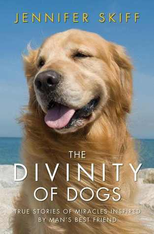 The Divinity of Dogs: True Stories of Miracles Inspired by Man's Best Friend (2012)