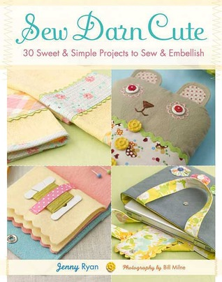 Sew Darn Cute: 30 Sweet & Simple Projects to Sew & Embellish (2009)