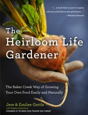 The Heirloom Life Gardener: The Baker Creek Way of Growing Your Own Food Easily and Naturally (2011)