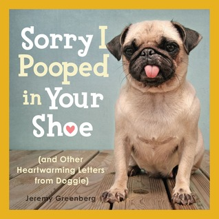 Sorry I Pooped in Your Shoe (and Other Heartwarming Letters from Doggie) (2011)