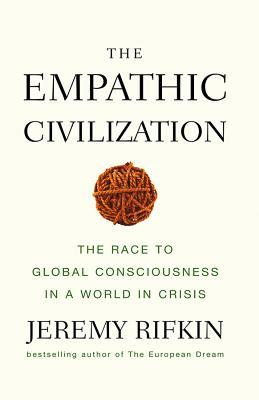 The Empathic Civilization: The Race To Global Consciousness In A World In Crisis (2000)