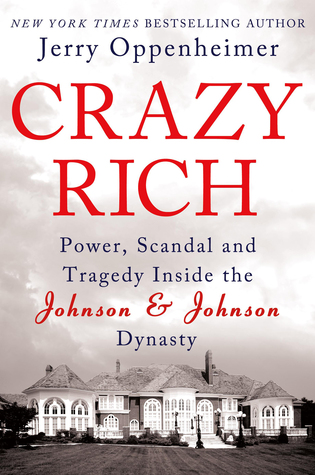 Crazy Rich: Power, Scandal, and Tragedy Inside the Johnson & Johnson Dynasty (2013)