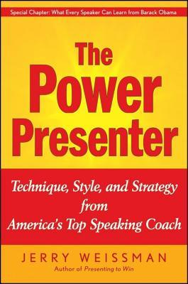 Power Presenter: Technique, Style, and Strategy from America's Top Speaking Coach (2009)