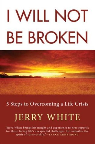 I Will Not Be Broken: Five Steps to Overcoming a Life Crisis (2008)