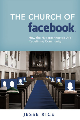 The Church of Facebook: How the Hyperconnected Are Redefining Community (2009)