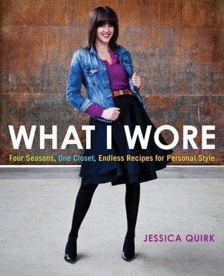 What I Wore: Four Seasons, One Closet, Endless Recipes for Personal Style (2011)
