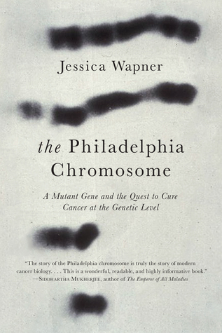 The Philadelphia Chromosome: A Mutant Gene and the Quest to Cure Cancer at the Genetic Level (2013)