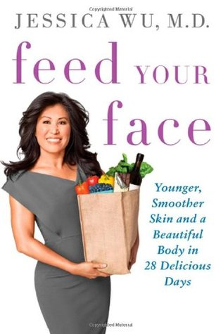 Feed Your Face: Younger, Smoother Skin and a Beautiful Body in 28 Delicious Days (2011)