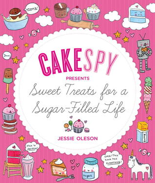 CakeSpy Presents Sweet Treats for a Sugar-Filled Life (2011)