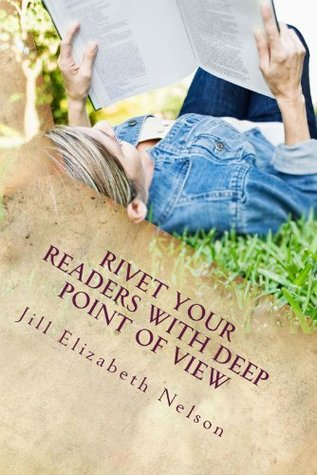 Rivet Your Readers with Deep Point of View (2012)