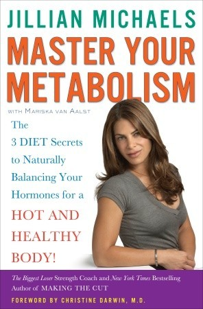 Master Your Metabolism: The 3 Diet Secrets to Naturally Balancing Your Hormones for a Hot and Healthy Body! (2009)