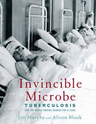 Invincible Microbe: Tuberculosis and the Never-Ending Search for a Cure (2012)