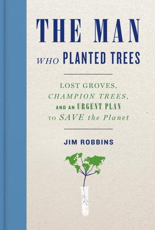 The Man Who Planted Trees: Lost Groves, Champion Trees, and an Urgent Plan to Save the Planet (2012)