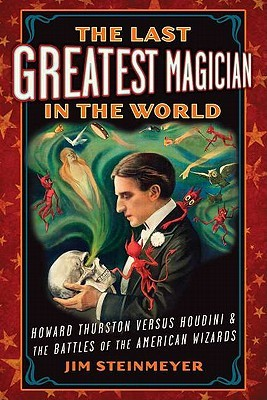 The Last Greatest Magician in the World: Howard Thurston versus Houdini & the Battles of the American Wizards (2011)