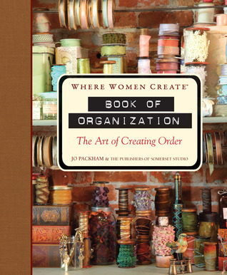 Where Women Create: Book of Organization: The Art of Creating Order (2012)