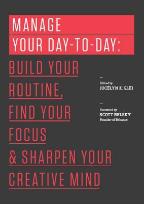 Manage Your Day-to-Day: Build Your Routine, Find Your Focus, and Sharpen Your Creative Mind (2013)