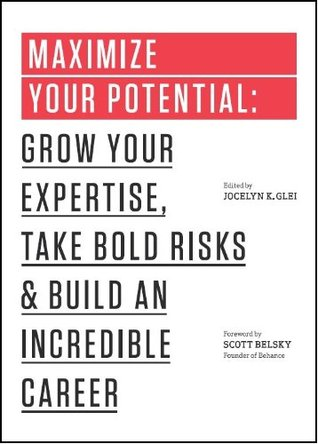 Maximize Your Potential: Grow Your Expertise, Take Bold Risks & Build an Incredible Career (2013)
