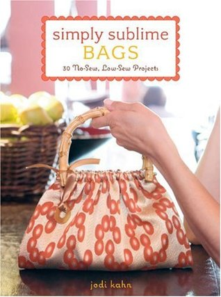 Simply Sublime Bags: 30 No-Sew, Low-Sew Projects (2008)