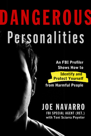 Dangerous Personalities: An FBI Profiler Shows You How to Identify and Protect Yourself from Harmful People (2014)