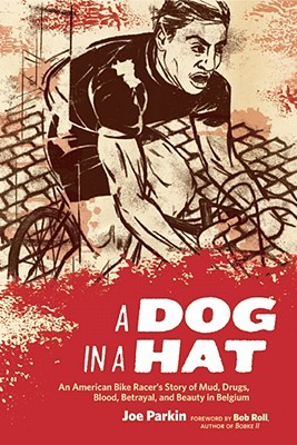 A Dog in a Hat: An American Bike Racer's Story of Mud, Drugs, Blood, Betrayal, and Beauty in Belgium (2008)