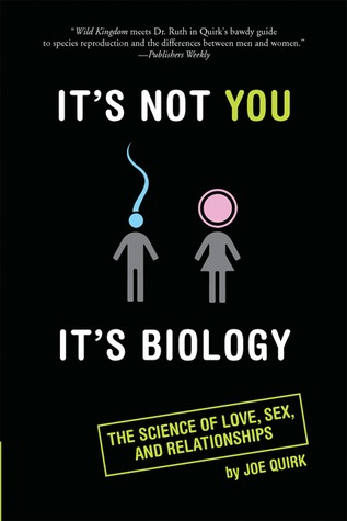 It's Not You, It's Biology.: The Science of Love, Sex, and Relationships (2008)