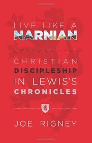 Live Like a Narnian: Christian Discipleship in Lewis's Chronicles (2013)