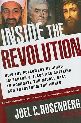 Inside the Revolution: How the Followers of Jihad, Jefferson & Jesus Are Battling to Dominate the Middle East and Transform the World (2009)
