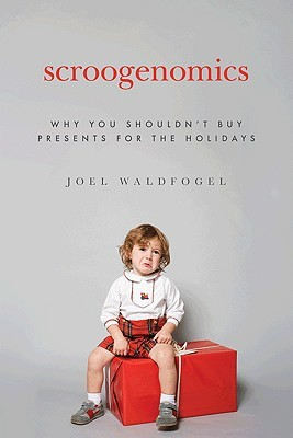Scroogenomics: Why You Shouldn't Buy Presents for the Holidays (2009)