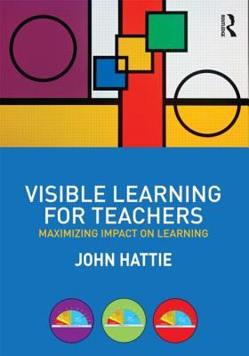 Visible Learning for Teachers: Maximizing Impact on Learning (2013)