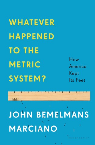 Whatever Happened to the Metric System?: How America Became the Last Country on Earth to Keep Its Feet (2014)
