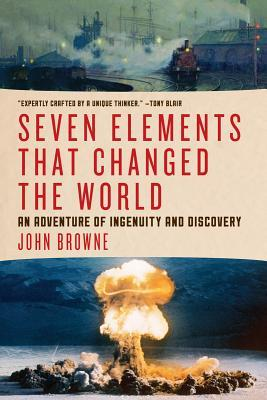 Seven Elements That Changed the World: An Adventure of Ingenuity and Discovery